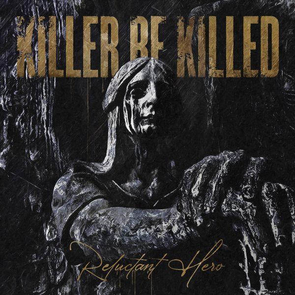 KILLER BE KILLED - RELUCTANT HERO (CD)