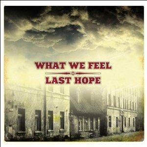WHAT WE FEEL/ LAST HOPE