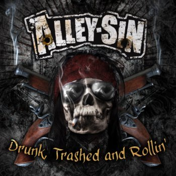 ALLEY SIN -  Drunk, Trashed And Rollin' (cd)